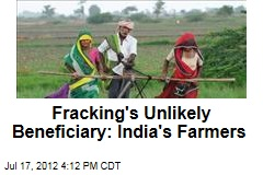 Fracking's Unlikely Beneficiary: India's Farmers