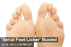 'Serial Foot Licker' Busted