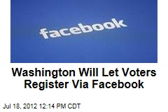 Washington Will Let Voters Register Via Facebook