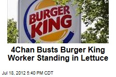 4Chan Busts Burger King Worker Standing in Lettuce