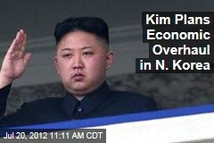 Kim Plans Economic Overhaul in N. Korea