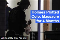 Holmes Plotted Colo. Massacre for 4 Months