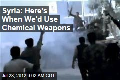 Syria: Here's When We'd Use Chemical Weapons