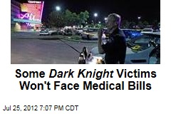 Some Dark Knight Victims Won't Face Medical Bills