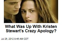 What Was Up With Kristen Stewart's Crazy Apology?