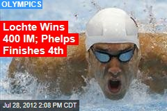 Lochte Wins 400 IM; Phelps Finishes 4th