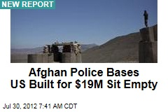 Afghan Police Bases US Built for $19M Sit Empty