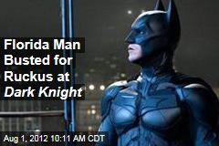 Florida Man Busted for Ruckus at Dark Knight