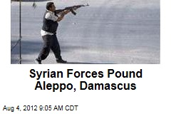Syrian Forces Pound Aleppo, Damascus