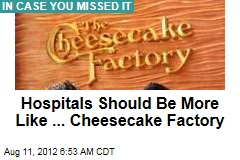 Hospitals Should Be More Like ... Cheesecake Factory