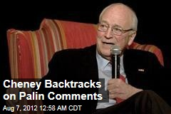 Cheney Backtracks on Palin Comments