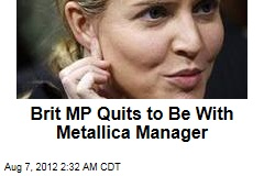 Brit MP Quits to Be With Metallica Manager