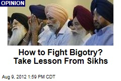 How to Fight Bigotry? Take Lesson From Sikhs