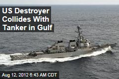 US Destroyer Collides With Tanker in Gulf