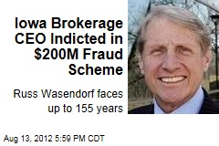 Iowa Brokerage CEO Indicted in $200M Fraud Scheme