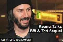 Keanu Talks Bill & Ted Sequel