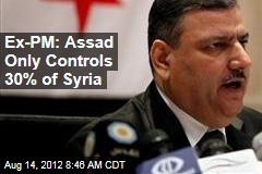 Ex-PM: Assad Only Controls 30% of Syria