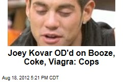 Joey Kovar OD'd on Booze, Coke, Viagra: Cops