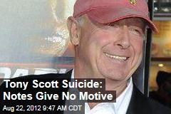 Tony Scott Suicide: Notes Give No Motive
