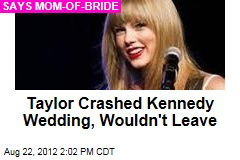 Taylor Crashed Kennedy Wedding, Wouldn't Leave