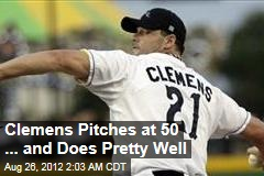 Clemens Pitches at 50 ... and Does Pretty Well