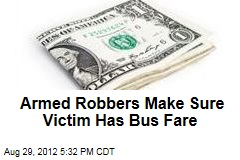 Armed Robbers Make Sure Victim Has Bus Fare
