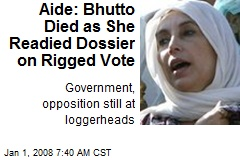 Aide: Bhutto Died as She Readied Dossier on Rigged Vote