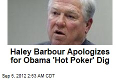 Haley Barbour Apologizes for Obama 'Hot Poker' Dig