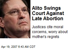 Alito Swings Court Against Late Abortion