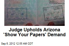 Judge Upholds Arizona 'Show Your Papers' Law
