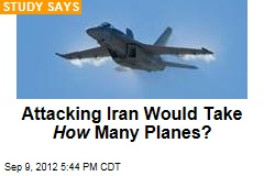 Attacking Iran Would Take How Many Planes?
