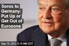 Soros to Germany: Put Up or Get Out of Eurozone