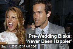Pre-Wedding Blake: 'Never Been Happier'