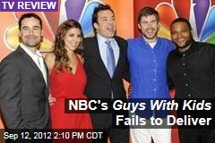 NBC's Guys With Kids Fails to Deliver