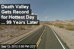 Death Valley Gets Record for Hottest Day ... 99 Years Later