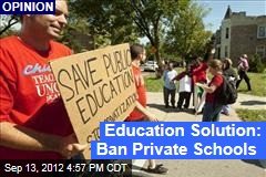 Education Solution: Ban Private Schools