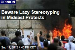 Beware Lazy Stereotyping in Mideast Protests