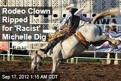 Rodeo Clown Ripped for 'Racist' Michelle Dig