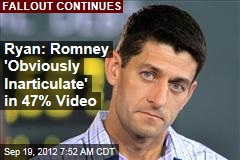 Ryan: Romney 'Obviously Inarticulate' in 47% Video