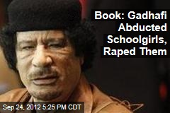 Gadhafi Abducted Schoolgirls, Raped Them for Years