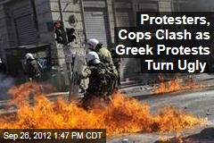 Protesters, Cops Clash as Greek Protests Turn Ugly