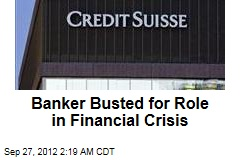 Banker Busted for Role in Financial Crisis