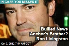 Bullied News Anchor's Brother? Ron Livingston