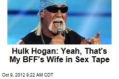 Hulk Hogan: Yeah, That's My BFF's Wife in Sex Tape