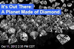 It's Out There: A Planet Made of Diamond
