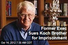 Former Exec Sues Koch Brother for Imprisonment