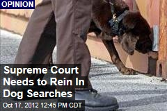 Supreme Court Needs to Rein In Dog Searches
