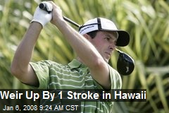 Weir Up By 1 Stroke in Hawaii
