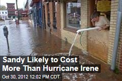 Sandy Likely to Cost More Than Hurricane Irene