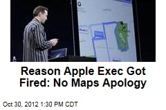 Reason Apple Exec Got Fired: No Maps Apology
